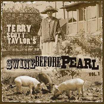 Terry Scott Taylor ~ Swine Before Pearl, Vol. 1